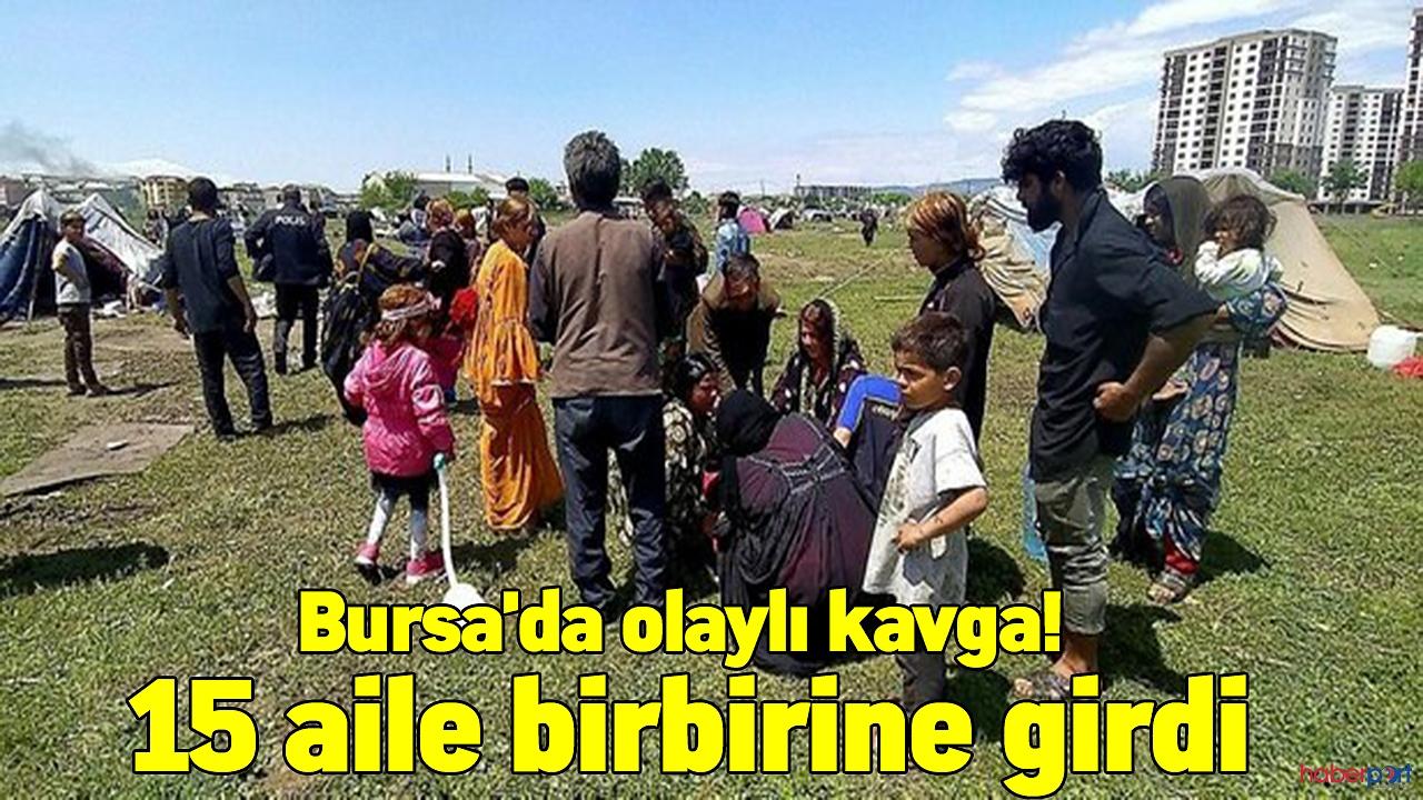 Bursa'da olaylı kavga! 15 aile birbirine girdi