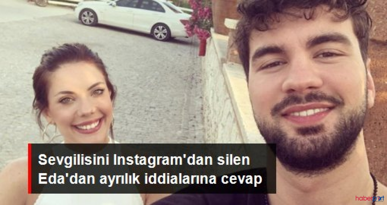 "Eda Ece sevgilisini Instagram'dan sildi; ""Beni delirtti"""