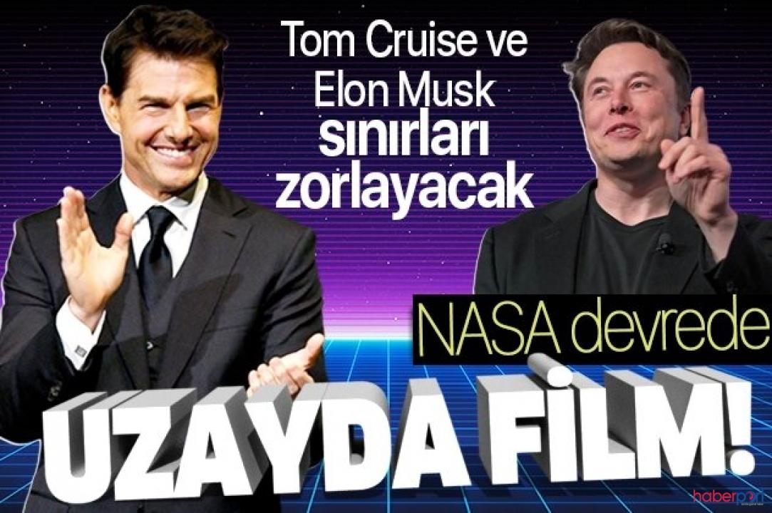 Elon Musk ve Tom Cruise'tan çılgın proje! NASA'da dahil oldu