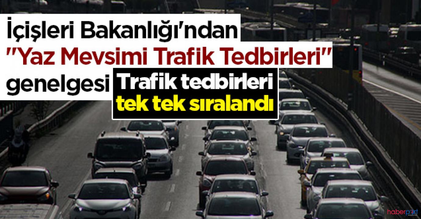 İçişleri Bakanlığından karayollarında uygulanacak trafik tedbirleri genelgesi