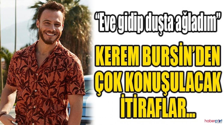 """Kerem Bürsin'in şaşırtıcı itirafı; """"Duşta ağladım"""""""