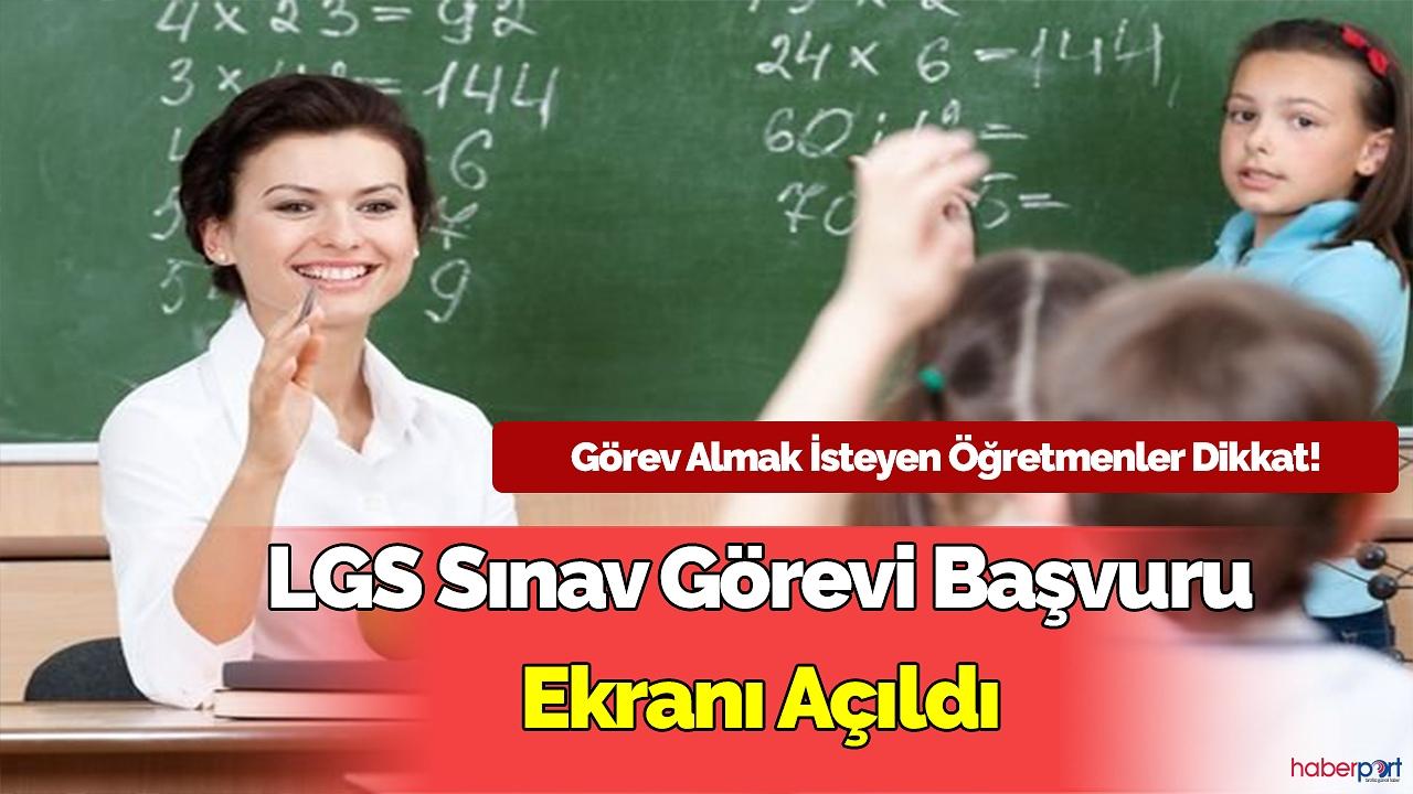 LGS sınavından görev almak isteyen öğretmenler dikkat! Görev talep ekranı açıldı.