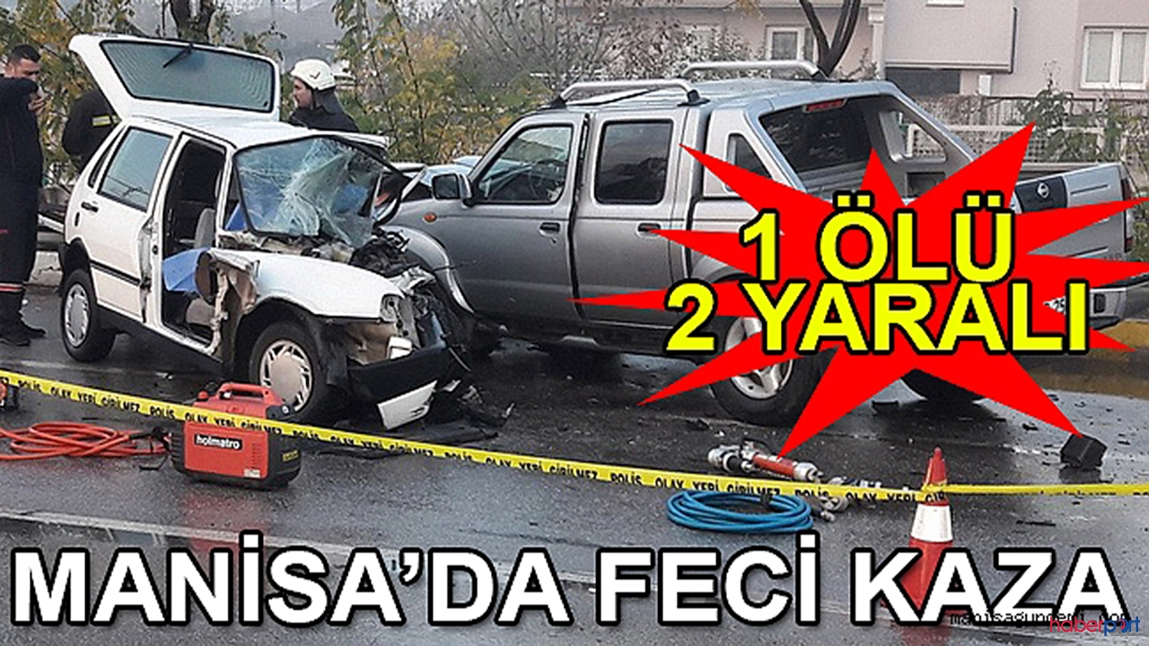 Manisa'da trafik kazası! Bilanço 1 ölü 1 yaralı
