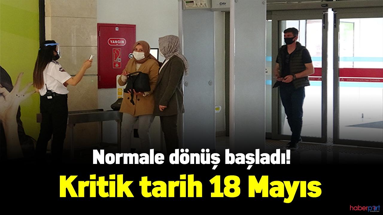 Normale dönüş başladı! Kritik tarih 18 Mayıs