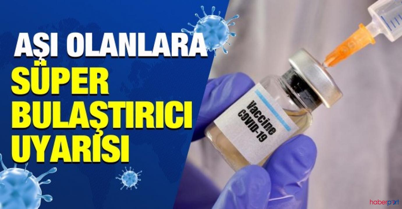 Aşı olanlara uzman isimden süper bulaştırıcı uyarısı!