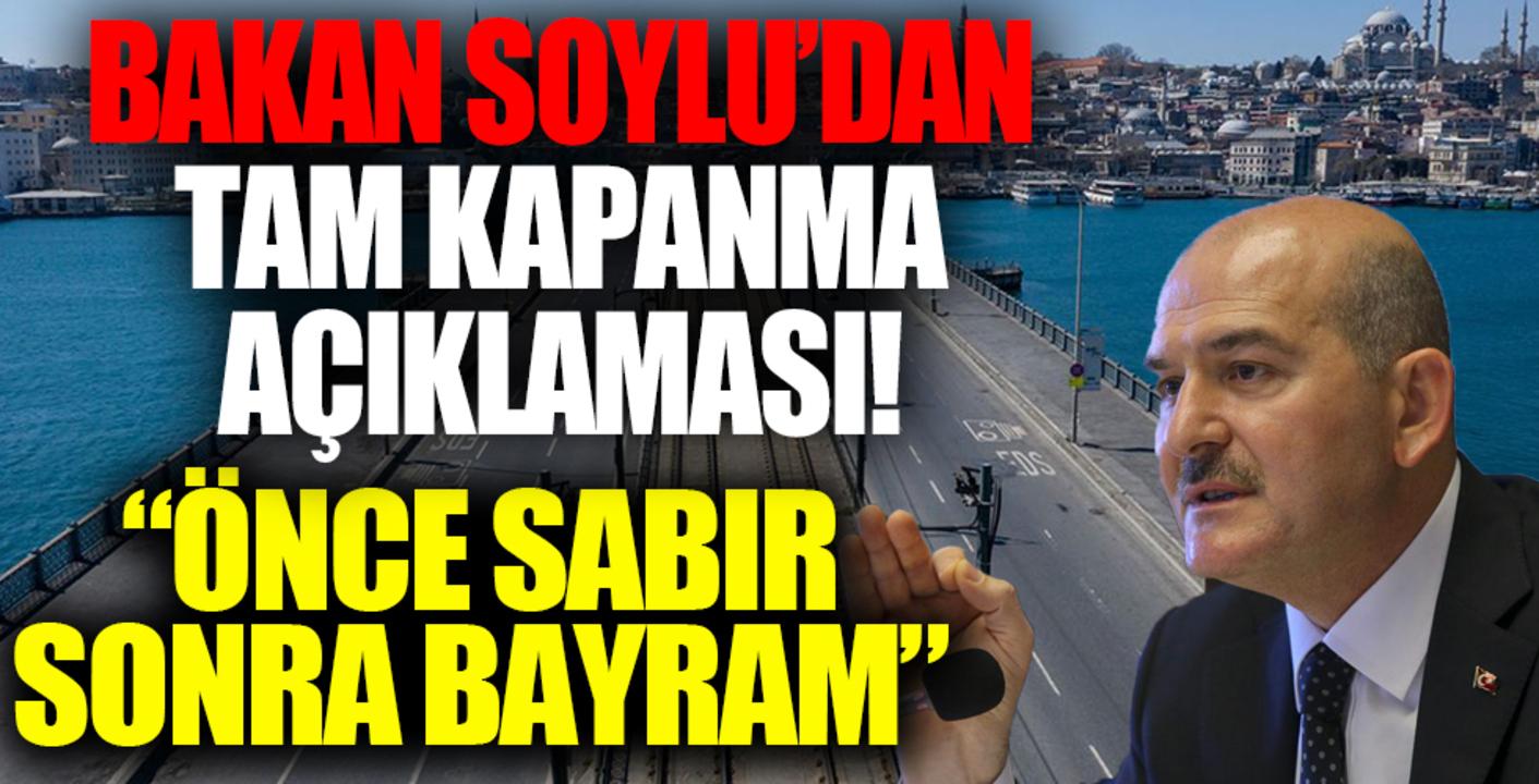 İçişleri Bakanı Süleyman Soylu'dan açıklama geldi! Önce sabır, sonra bayram...