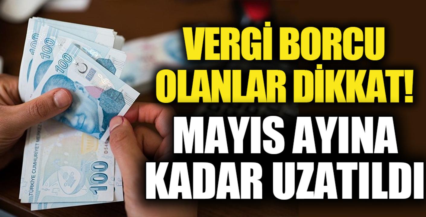 Vergi borçları 31 Mayıs'a kadar uzatıldı