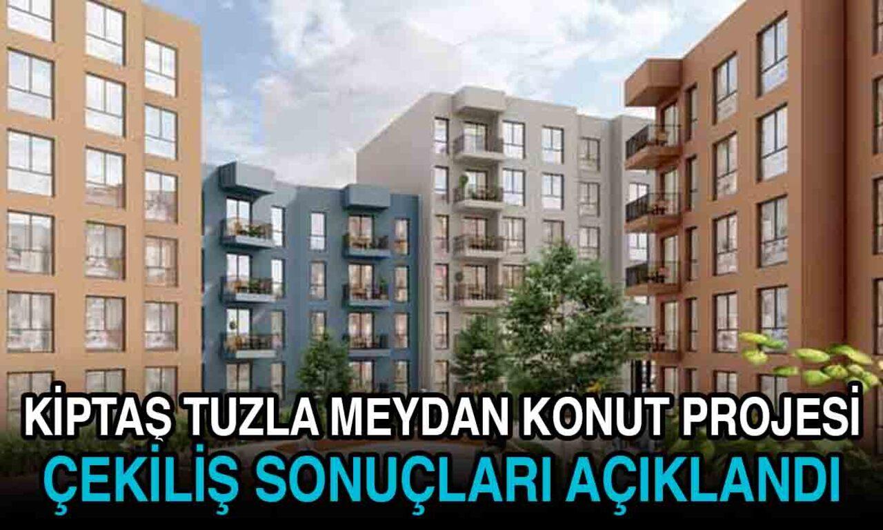 KİPTAŞ Tuzla Meydan konut projesi çekiliş sonuçları açıklandı!