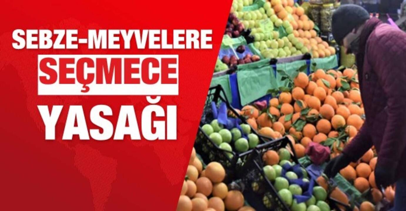 Marketlerde sebze ve meyveler için seçme yasağı geldi
