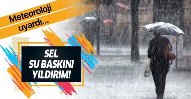 Meteoroloji'den sağanak yağışlar ile birlikte sel ve su baskını uyarısı!