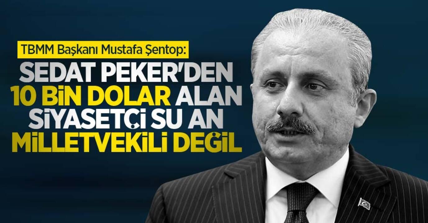 TBMM Başkanı Mustafa Şentop'tan açıklama! '10 bin dolar alan siyasetçi şuan milletvekili değil'