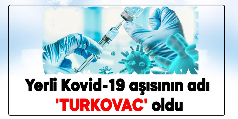Üçüncü fazına geçilen yerli aşının adı TURKOVAC oldu!