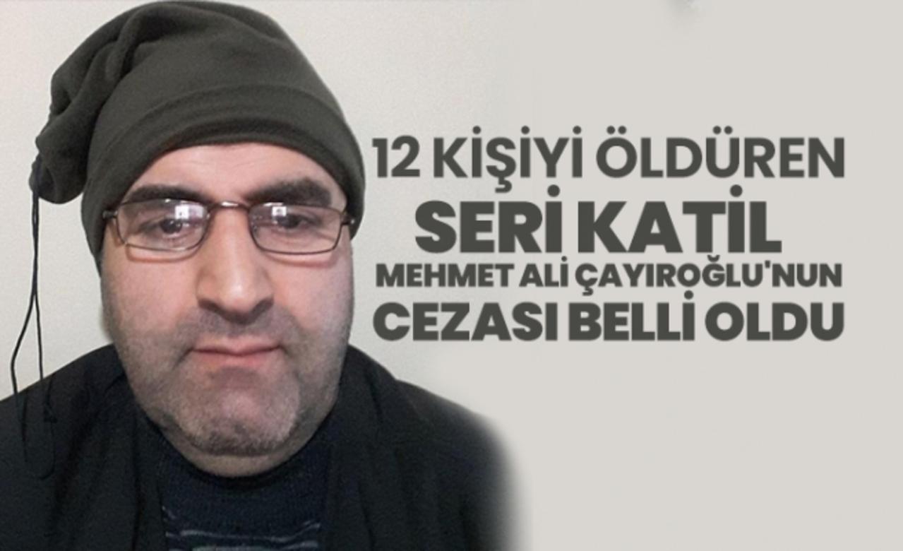 12 kişinin katili Mehmet Ali Çayıroğlu, müebbet hapisle cezalandırıldı!