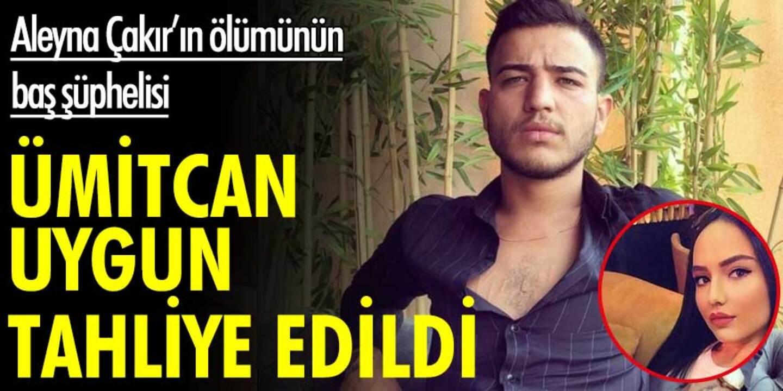 Aleyna Çakır'ı öldürmekle suçlanan Ümitcan Uygun'un tahliyesine karar verildi!