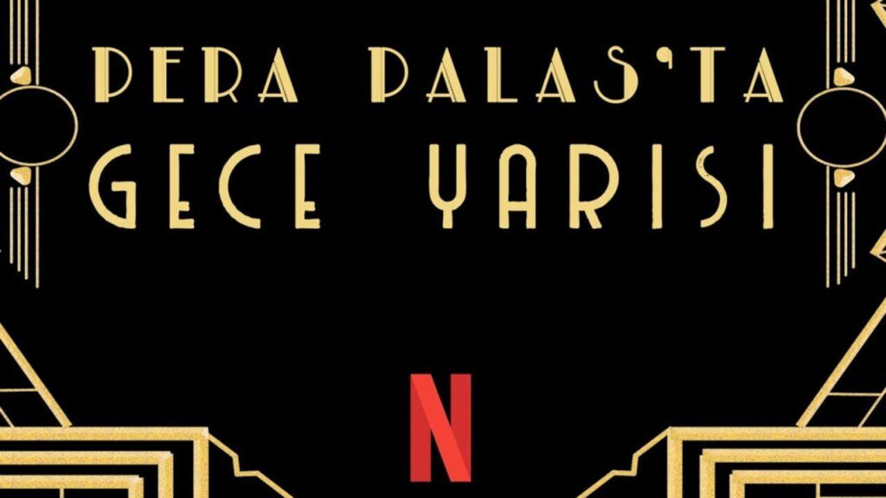 Netflix Pera Palas'ın dizisi çekimleri tamamlandı!