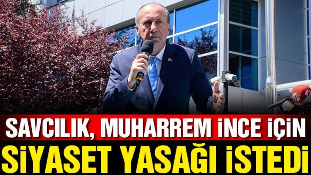 Silivri savcısından Muharrem İnce'ye siyasi yasak talebi!