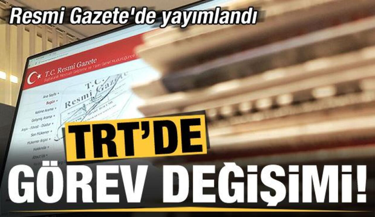 Yönetim değişikliğine giden TRT'nin yeni görev kadrosu Resmi Gazete'de yayımlandı