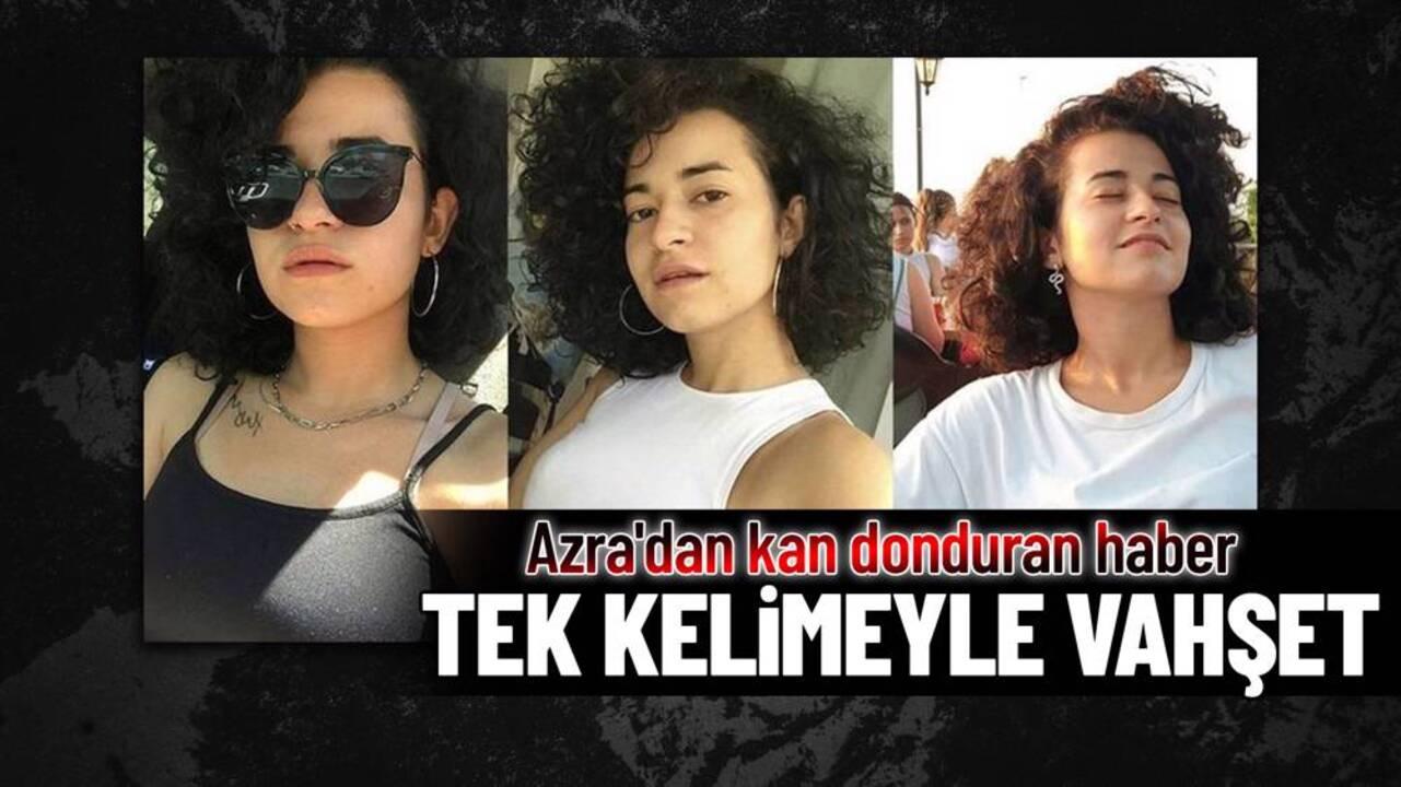 5 gündür kayıp olan Azra Gülendam Haytaoğlu'nun vahşice katledildiği ortaya çıktı!
