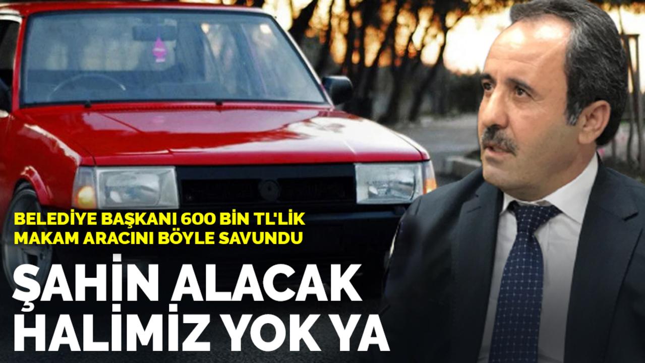 600 bin lira değerinde makam aracı alan AK Partili Belediye Başkanı: Şahin alacak halimiz yok ya!
