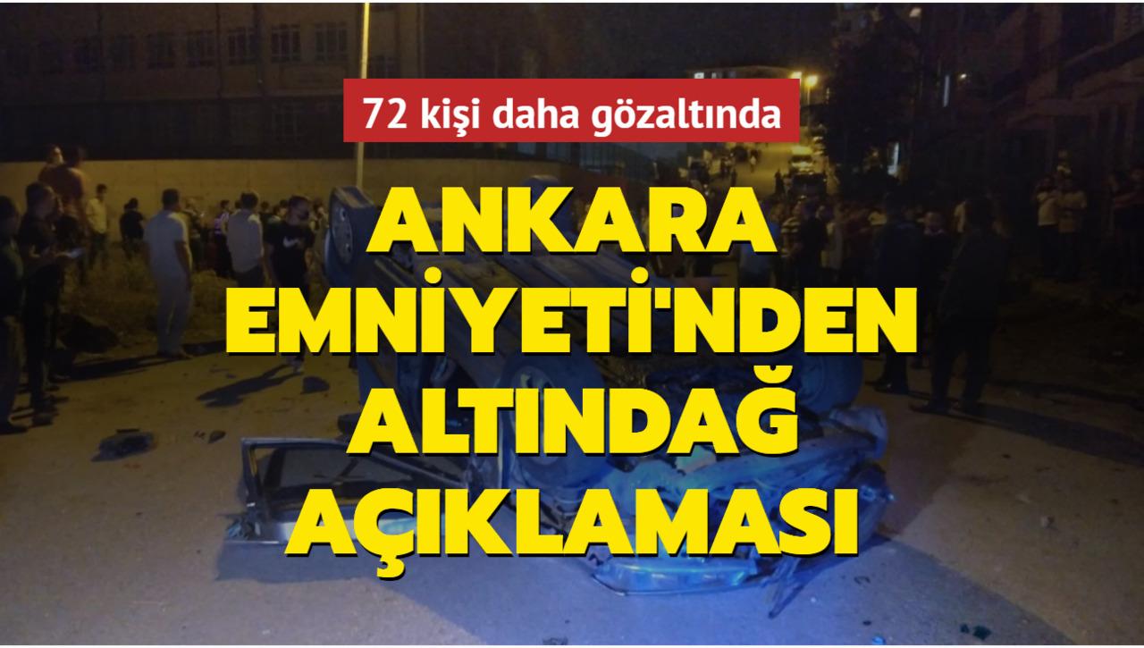 Ankara Emniyet Müdürlüğü, Altındağ olayları hakkında 72 kişiyi daha gözaltına aldı!
