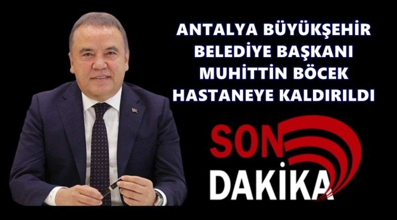 Antalya Büyükşehir Belediye Başkanı Böcek, apar topar hastaneye kaldırıldı