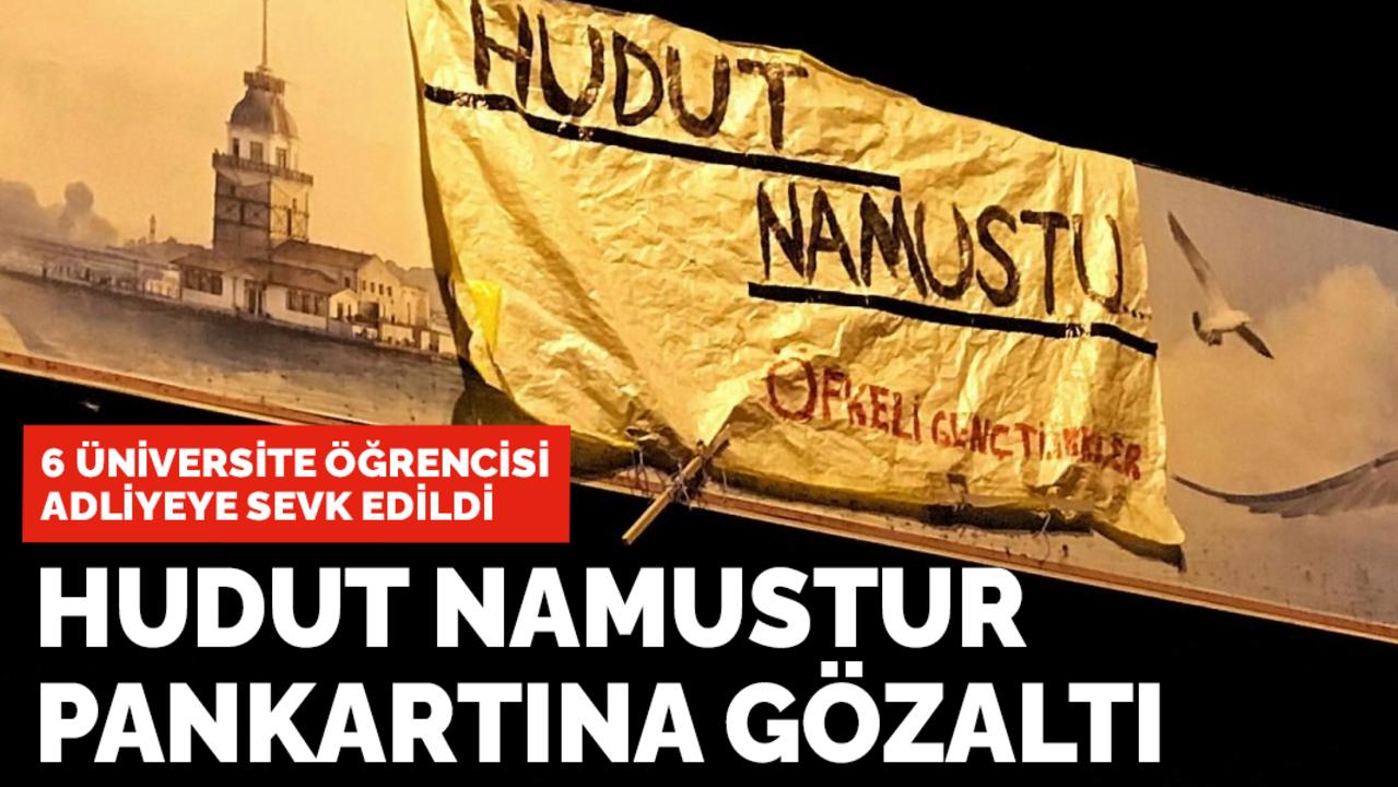 Mültecilere karşı açılan 'Hudut Namustur' pankartına 6 gözaltı!