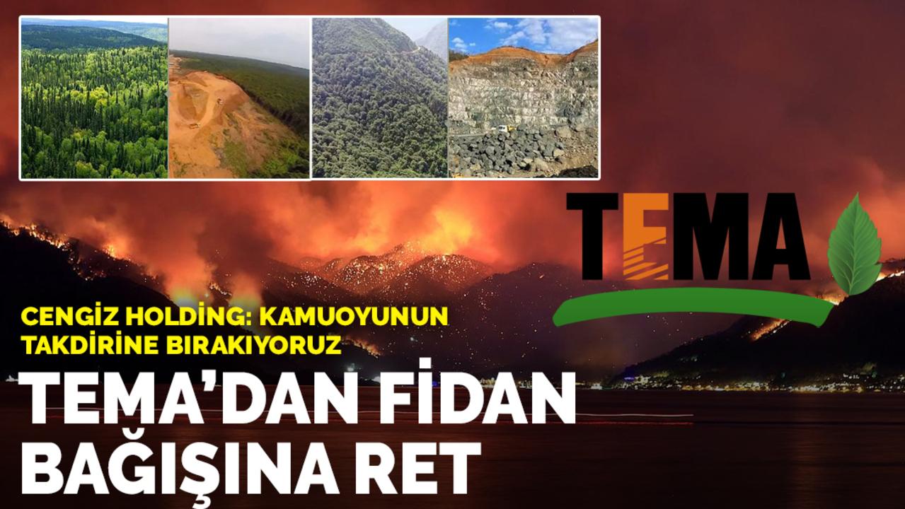 Ormanlara fidan bağışı yapmak isteyen Cengiz Holding'e TEMA'dan ret cevabı!