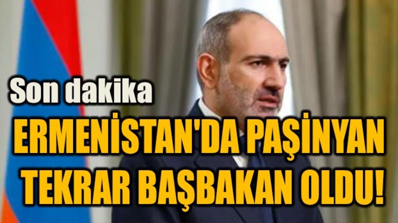 Paşinyan, Ermenistan'da tekrar başbakan ilan edildi!
