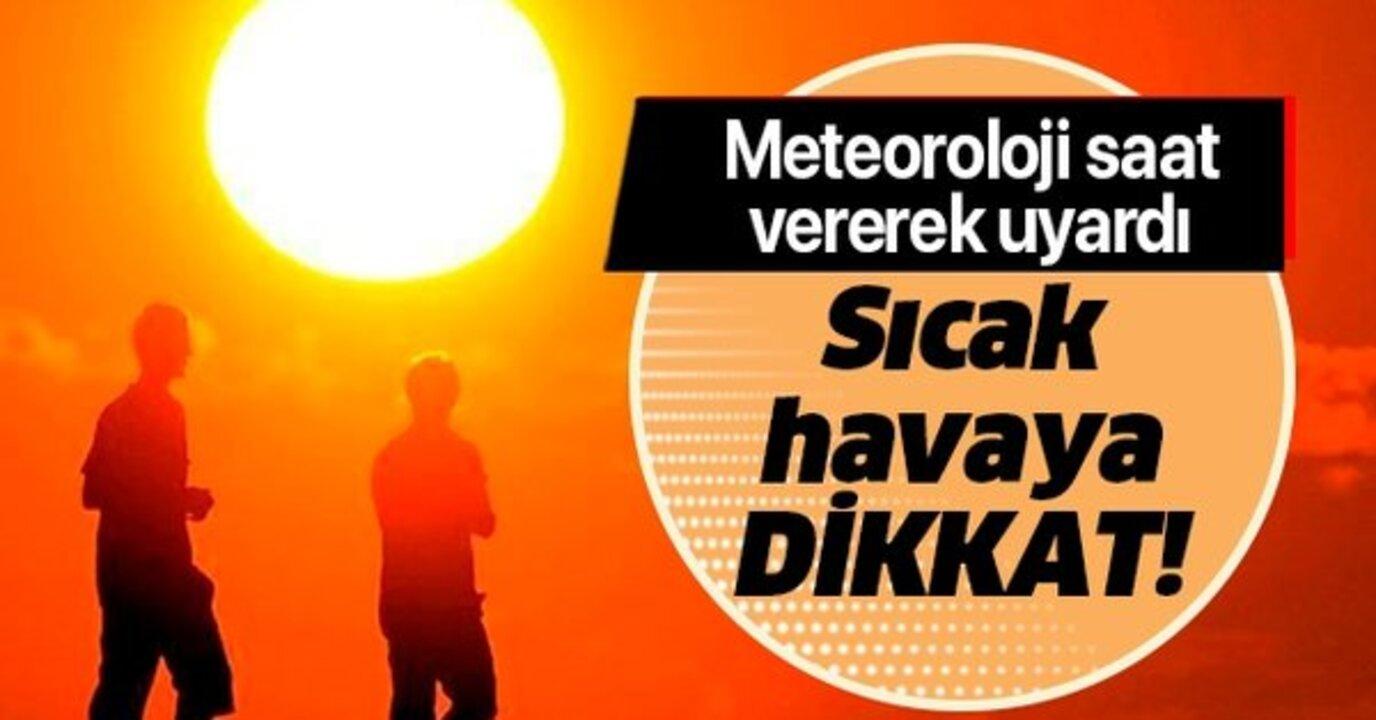 Sıcak havalara dikkat! Meteoroloji saat verdi..