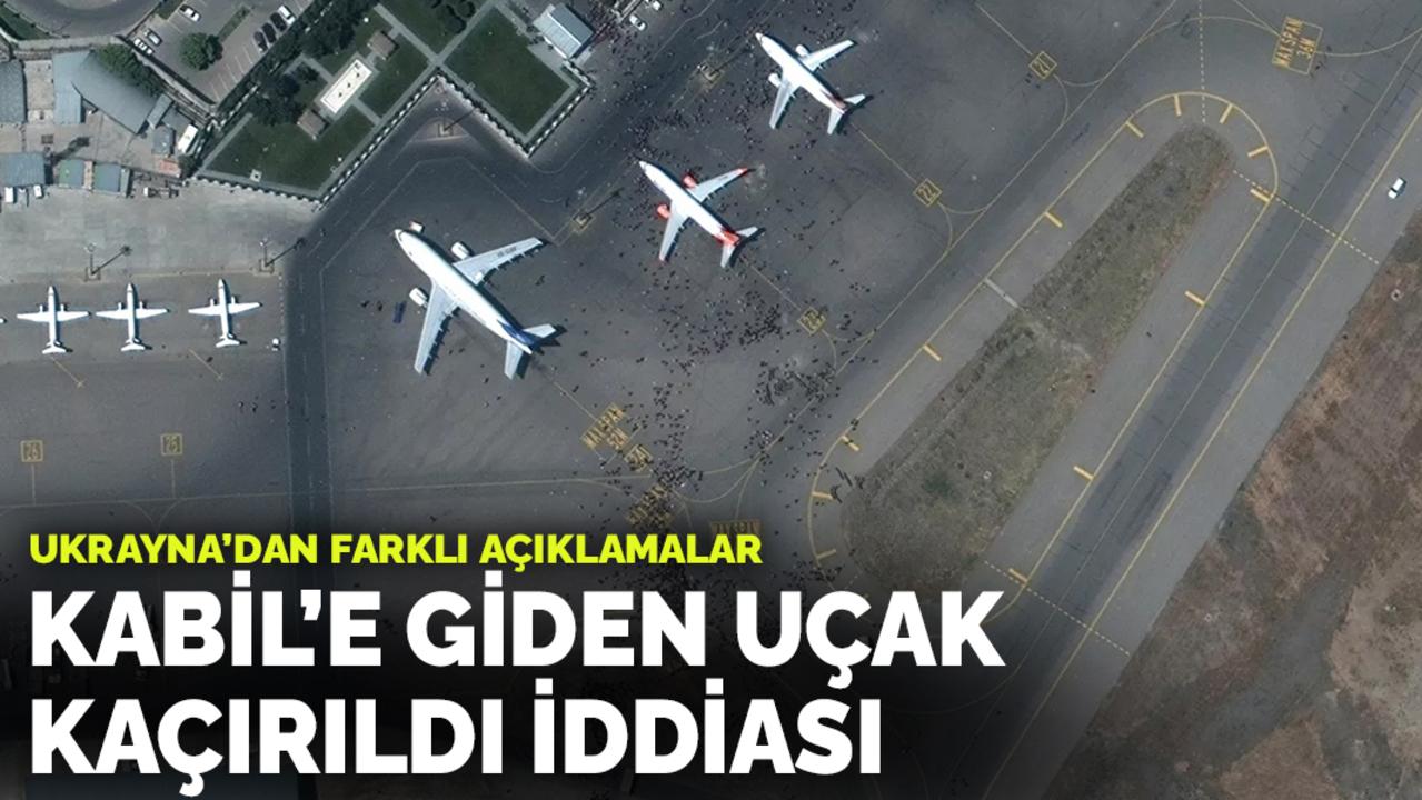 Tahliye için Kabil'e giden Ukrayna uçağının kaçırıldığı öne sürüldü!
