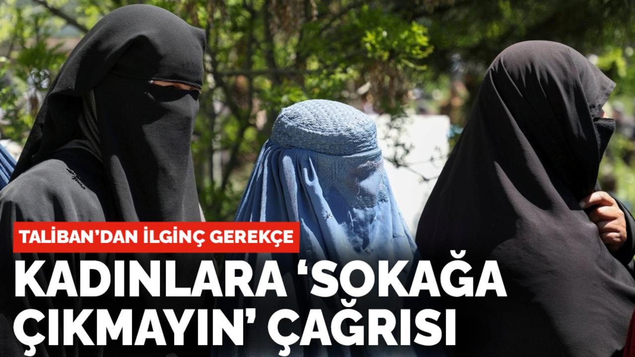 Taliban sözcüsünden Afgan kadınlarına sokağa çıkmayın uyarısı!