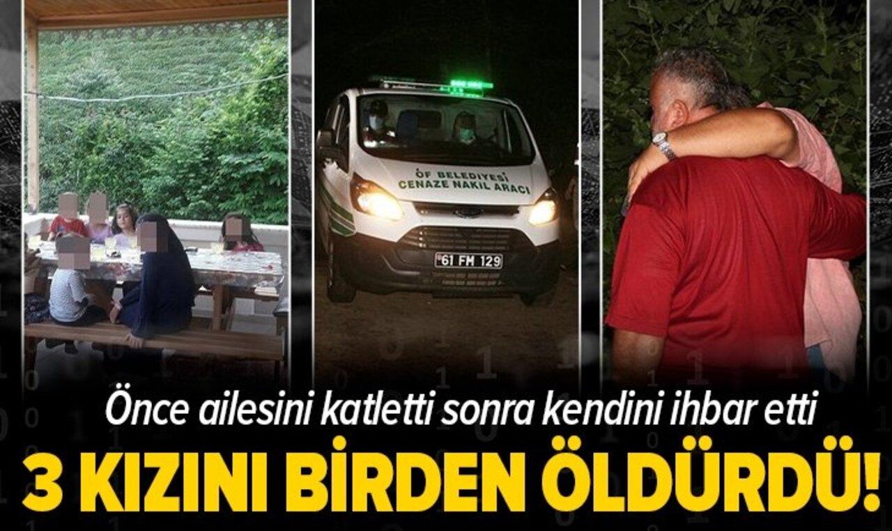 Trabzon'da feci olay! Baba 3 kızını öldürdü