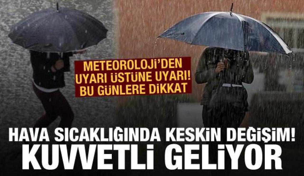 Sıcaklıklar düşüyor! Ani sel baskınlarına karşı Meteoroloji'den uyarı!