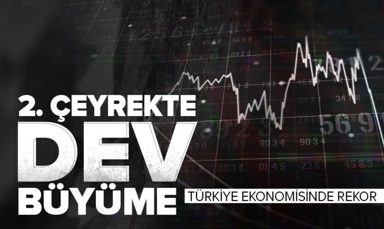 TUİK açıkladı! Türkiye ekonomisi 2. çeyrekte yüzde 21,7 büyüdü