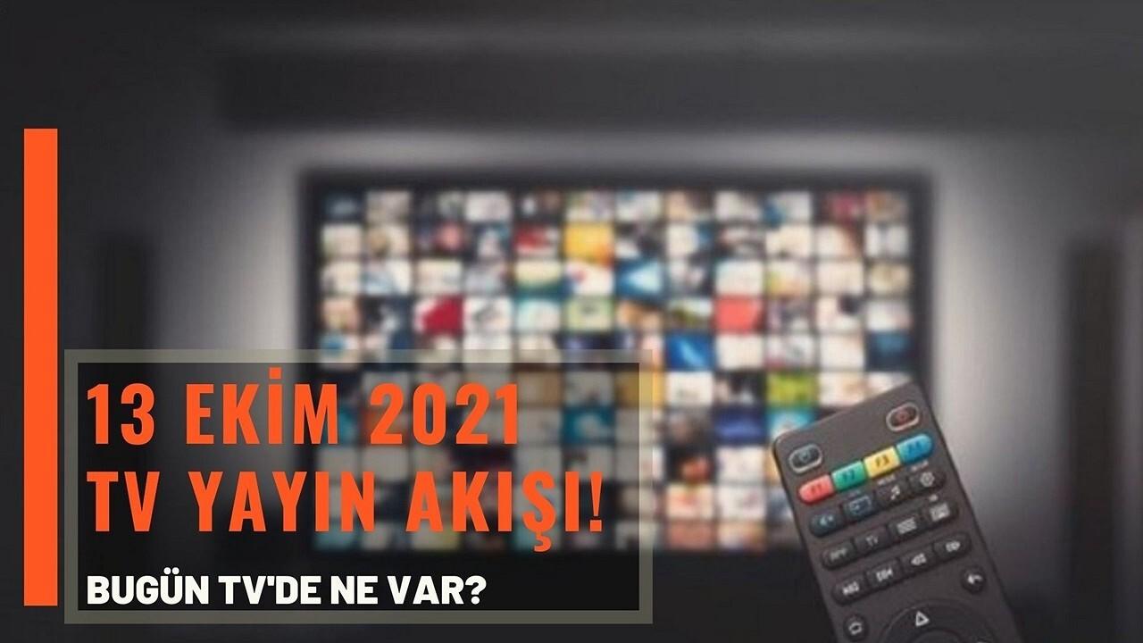 13 Ekim 2021 Çarşamba TV yayın akışı! İşte günün dizileri belli oldu!
