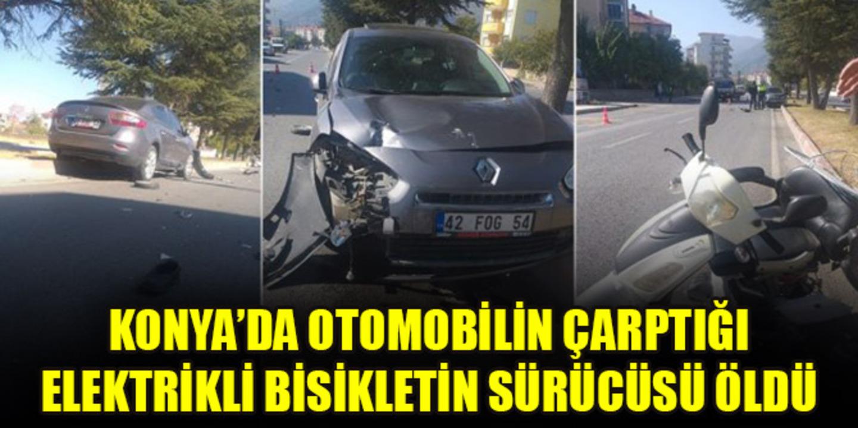 Konya'da otomobilin çarptığı elektrikli bisiklet sürücüsü hayatını kaybetti