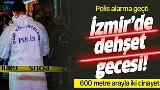 İzmir'de dehşet gecesi! Yarım saat içerisinde 2 cinayet