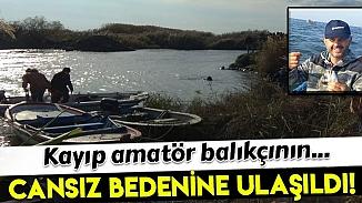 İzmir'de Gediz nehrine açılan balıkçının cansız bedenine ulaşıldı