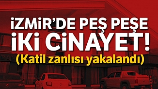 İzmir'de peş peşe 2 cinayet işleyen katil zanlısı yakalandı