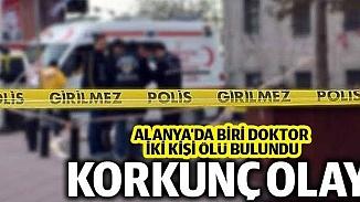 Antalya'da sır ölüm! 1'i doktor 2 kişi evde ölü olarak bulundu