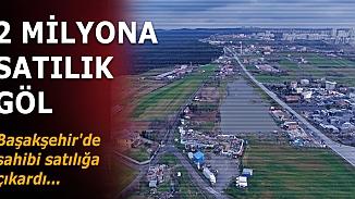Başakşehir'de 4 dönümlük göl 2 milyona TL'ye satılığa çıkarıldı