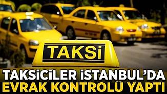 İstanbul'da yol kesen taksi şoförleri evrak sorgulama yaptılar