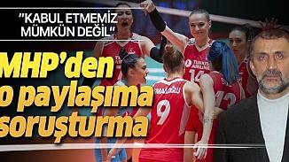 Kadın Voleybol Milli takımını hedef alan MHP'li Başkan'dan savunma istendi