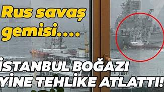 Rus donanmasına ait 186 metrelik savaş gemisinin İstanbul boğazında zor anları!