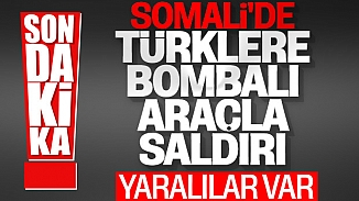 Somali'de Türk müteahhitlerine bombalı saldırı