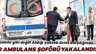 Ambulansı VIP araca çeviren şöfor yakalandı