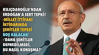 CHP lideri Kılıçdaroğlu'ndan Erdoğan'a tepki; Şehitler tepesi hep boş kalacak!