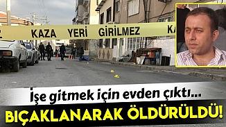 İzmir'de işe gitmek için evden çıktı, yolda bıçaklanarak öldürüldü