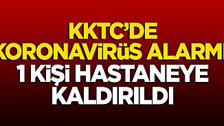 KKTC'de koronavirüs alarmı! 1 kişi karantinaya alındı