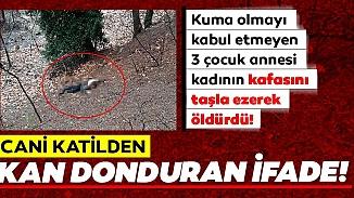 Kumalığı kabul etmeyen kadını öldüren zanlıdan kan donduran ifade!
